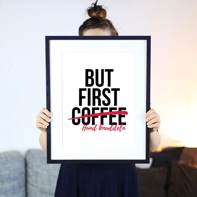 But first Coffee... Hund knuddeln - Lustige & Süße Hundesprüche Poster
